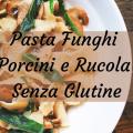 Pasta funghi porcini e rucola senza glutine